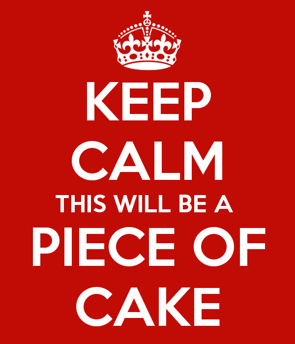 keep calm this will be a piece of cake